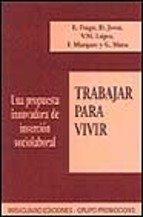 Trabajar para vivir: una propuesta innovadora de inserción sociolaboral (Debates y propuestas) por Emeterio Frago