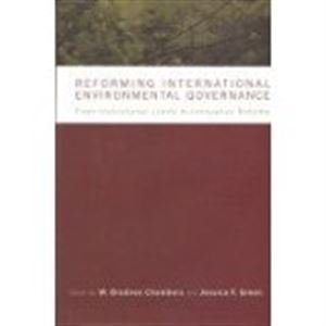 Reforming International Environmental Governance: From Institutional Limits to Innovative Reforms
