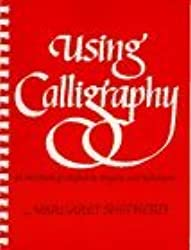 Using Calligraphy: A Workbook of Alphabets, Projects, and Techniques by Margaret Shepherd (1979-10-01)
