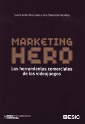 Marketing Hero. Las herramientas comerciales de los videojuegos (Libros profesionales)