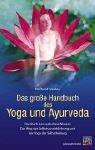 Das große Handbuch des Yoga und Ayurveda: Das Buch des vedischen Wissens. Der Weg der Selbstverwirklichung und der Yoga der Selbstheilung