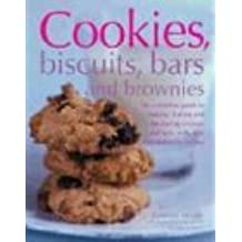 Cookies, Biscuits, Bars and Brownies: The Complete Guide to Making, Baking and Decorating Cookies and Bars, with Over 150 Delicious Recipes