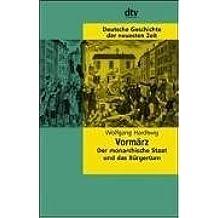 Vormärz: Der monarchische Staat und das Bürgertum. (Deutsche Geschichte der neuesten Zeit)