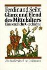 Glanz und Elend des Mittelalters - Ferdinand Seibt