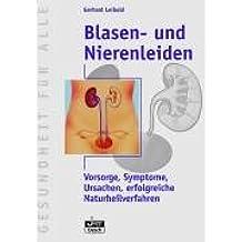 Blasen - und Nierenleiden: Vorsorge, Symtome, Ursachen, erfolgreiche Naturheilverfahren