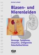 Preisvergleich Produktbild Blasen - und Nierenleiden: Vorsorge, Symtome, Ursachen, erfolgreiche Naturheilverfahren