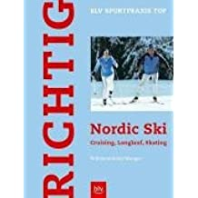 Richtig Nordic Ski: Cruising, Langlauf, Skating