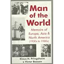 Man of the World: Memoirs of Europe, Asia & North America (1930s to 1980S)