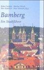 Bamberg: Ein Führer zur Kunstgeschichte der Stadt für Bamberger und Zugereiste - Robert Suckale, Markus Hörsch, Peter Ruderich, Peter Schmidt