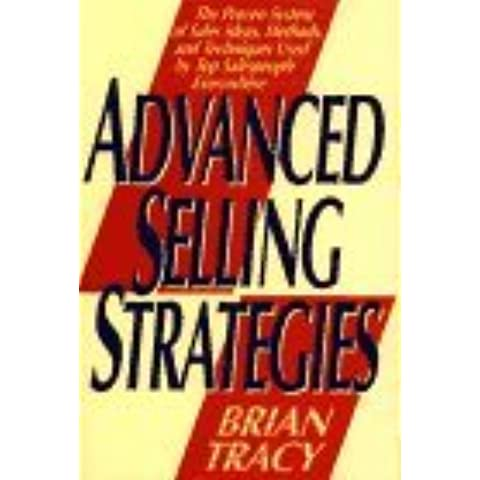 Advanced Selling Strategies: The Proven System of Sales Ideas, Methods, and Techniques Used by Top Salespeople by Brian Tracy (1995-01-17)