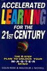 Accelerated Learning for the 21st Century: The 6-step Plan to Unlock Your Master-mind