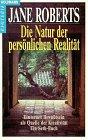 Die Natur der persönlichen Realität. Ein Bewußtsein als Quelle der Kreativität - Jane Roberts