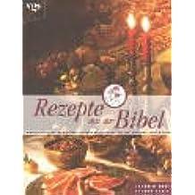Rezepte aus der Bibel: Einfach göttlich: Vom paradiesischen Apfelkuchen bis zum würzigen Passah-Lamm