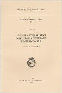 I musei naturalistici nell'Italia centrale e meridionale. Atti del Convegno (Palermo, 30 novembre 2002) (Atti dei convegni Lincei) por aa.vv.