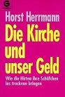 Die Kirche und unser Geld. Daten - Tatsachen - Hintergründe. - Horst Herrmann