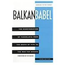 Balkan Babel: The Disintegration Of Yugoslavia From The Death Of Tito To The War For Kosovo by Sabrina Ramet (1999-09-02)