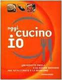Scarica Libro Oggi cucino io 400 ricette facili e di sicuro successo per tutti i gusti e le occasioni (PDF,EPUB,MOBI) Online Italiano Gratis