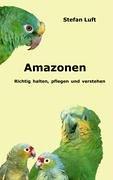 Amazonen: Richtig halten, pflegen und verstehen