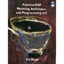 Practical DSP Modeling, Techniques, and Programming in C
