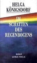 Im Schatten des Regenbogens: Roman