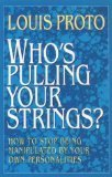 Who's Pulling Your Strings?: How to Stop Being Manipulated by Your Own Personalities by Louis Proto (1989-08-01)