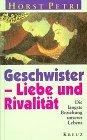 Geschwister, Liebe und Rivalität. Die längste Beziehung unseres Lebens by Horst Petri (2001-05-05)