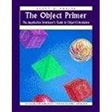 The Object Primer: The Application Developer's Guide to Object-Orientation (SIGS: Managing Object Technology, Band 3)