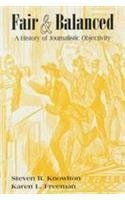 Fair And Balanced: A History of Journalistic Objectivity (2005-03-15)