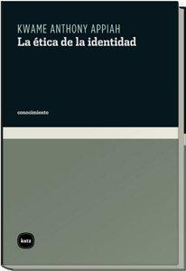 Etica De La Identidad,La (conocimiento) por Kwame Anthony Appiah