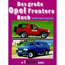 Das grosse Opel Frontera Buch: Ein Off Road Sachbuch. Baureihen Frontera /Frontera Sport