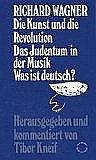 Die Kunst und die Revolution/Das Judentum in der Musik/Was ist deutsch? Kunst-revolution