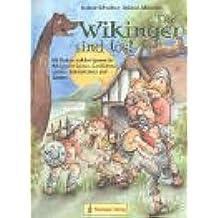 Die Wikinger sind los!: Mit Kindern auf den Spuren der Wikinger in Spielen, Geschichten, Comics, Bastelaktionen und Liedern