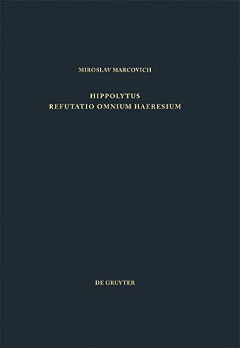 Refutatio omnium haeresium (Patristische Texte und Studien Book 25) (English Edition)