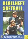 Regelheft Softball: Das offizielle Regelrwerk des Deutschen Baseball und Softball Vebandes
