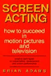 Screen Acting: How to Succeed in Motion Pictures and Television