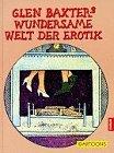Glen Baxters wundersame Welt der Erotik - Glen Baxter