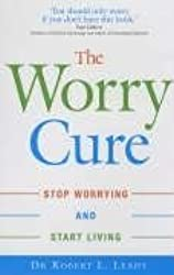 The Worry Cure: Stop worrying and start living by Robert L. Leahy (2006-01-05)
