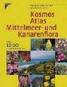 Kosmos Atlas Mittelmeer- und Kanarenflora: Über 1600 Pflanzenarten