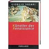 Künstler der Renaissance. Lebensbeschreibungen der ausgezeichnetsten italienischen Baumeister, Maler und Bildhauer
