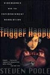 Trigger Happy: Videogames and the Entertainment Revolution