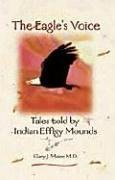 the-eagles-voice-tales-told-by-indian-effigy-mounds-by-gary-j-maier-2001-04-04