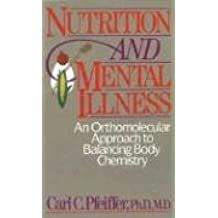 Nutrition and Mental Illness: An Orthomolecular Approach to Balancing Body Chemistry: An Orthomolecular Approach to Balancing Body and Mind