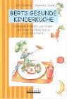 Berts gesunde Kinderküche: Gesunde Rezepte, wie Kinder sie mögen und die leicht zu kochen sind
