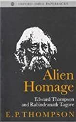 Alien Homage: Edward Thompson and Rabindranath Tagore by E. P. Thompson (1999-04-15)