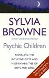 Psychic Children: Revealing Their Intuitive Gifts and Hidden Abilities by Sylvia Browne (2009-08-06)