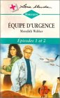 equipe d urgence episode 1 2 collection harlequin s?rie blanche n? 381