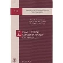 Les Mutations Contemporaines Du Religieux: Colloque Organise a la Fondation Singer-Polignac Le 27 Mars 2002 (Bibliotheque de L'Ecole Des Hautes Etudes, Sciences Religieu)
