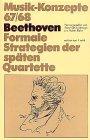 Beethoven. Formale Strategien der späten Quartette (Musik-Konzepte 67/68)