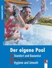 Der eigene Pool: Standort und Bauweise, Pflege und Kosten
