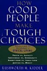 How Good People Make Tough Choices by Rushworth M. Kidder (1995-01-24)
